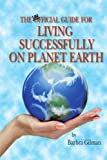 The Unofficial Guide to Living Successfully on Planet Earth, Barbara Gilman, 059518023X