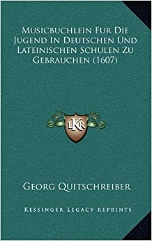 Musicbuchlein Fur Die Jugend in Deutschen Und Lateinischen Schulen Zu Gebrauchen (1607)