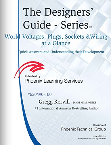 World Voltages, Plugs, Sockets, and Wiring at a Glance: Quick Answers and Understanding Their Development (Designers' Guide Series™ Book 12)