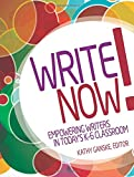 Write Now! Empowering Writers in Today's K-6 Classroom