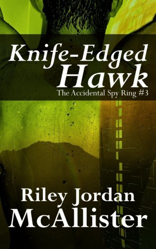 Knife Edged Hawk: The Accidental Spy Ring #3 (Volume 3)
