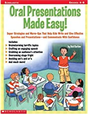 Oral Presentations Made Easy!: Super Strategies and Warm-Ups That Help Kids Write and Give Effective Speeches and Presentations-and Communicate With Confidence
