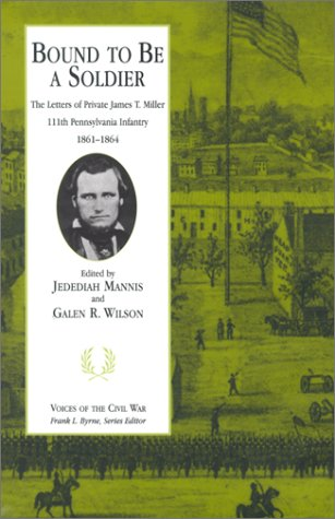Bound To Be A Soldier: Letters Of Private James T. Miller (Voices of the Civil War Series) PDF