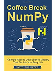 Coffee Break NumPy: A Simple Road to Data Science Mastery That Fits Into Your Busy Life