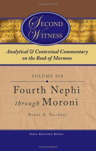Second Witness: Analytical and Contextual Commentary on the Book of Mormon, Fourth Nephi - Moroni