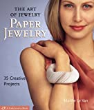 The Art of Jewelry: Paper Jewelry: 35 Creative Projects (Lark Jewelry Books)