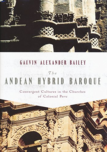 Andean Hybrid Baroque: Convergent Cultures in the Churches of Colonial Peru (History, Languages, and Cultures of the Spanish and Portuguese - Ornaments Baroque