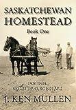 Saskatchewan Homestead-Book One, J. Ken Mullen, 141206886X