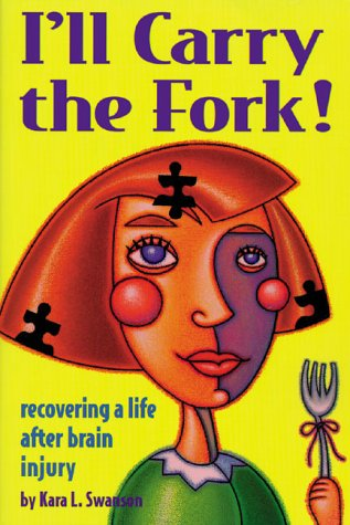 I'll Carry the Fork! Recovering a Life After Brain Injury - http://medicalbooks.filipinodoctors.org