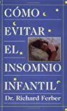 Como Evitar el Insomnio Infantil, Richard Ferber, 0684813300
