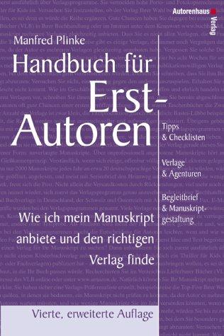 Handbuch für Erstautoren - Wie ich mein Manuskript anbiete und den richtigen Verlag finde. Tipps & Checklisten, Verlage & Agenturen, Begleitbrief & Manuskriptgestaltung