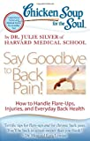 Chicken Soup for the Soul: Say Goodbye to Back Pain!, Julie Silver, 1935096877