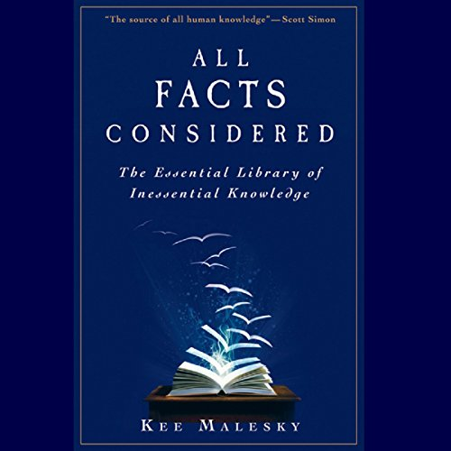 All Facts Considered: The Essential Library of Inessential Knowledge by Adam Levison