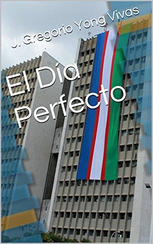 Descargar Libro El Día Perfecto J. Gregorio Yong Vivas