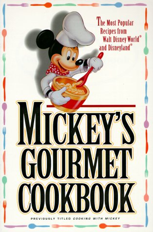 Mickey's Gourmet Cookbook: Most Popular Recipes From Walt Disney World & Disneyland Disney Gourmet Mickey Mouse