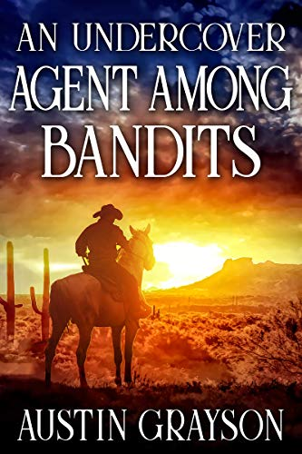 An Undercover Agent Among Bandits: A Historical Western Adventure Book by [Grayson, Austin]