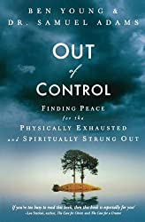 Out of Control : Finding Peace for the Physically Exhausted and Spiritually Strung Out