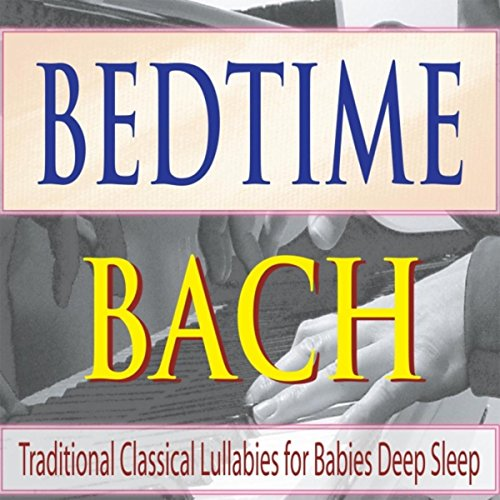 Bedtime Bach: Traditional Classical Lullabies for Babies Deep Sleep - Painted Traditional Bed