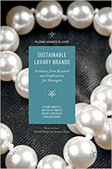 Sustainable Luxury Brands: Evidence from Research and Implications for Managers (Palgrave Advances in Luxury)