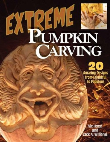 Extreme Pumpkin Carving: 20 Amazing designs from Frightful to Fabulous -