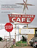Understanding Cultural Geography : Places and Traces, Anderson, Jon, 0415430542