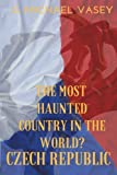 The Czech Republic: The Most Haunted Country in the World?