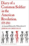 Diary of a Common Soldier in the American Revolution, 1775-1783 : An Annotated Edition of the Military Journal of Jeremiah Greenman, Greenman, Jeremiah, 0875805280