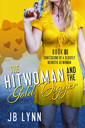 The Hitwoman and the Gold Digger (Confessions of a Slightly Neurotic Hitwoman Book 19) by [Lynn, JB]