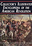Collector's Illustrated Encyclopedia of the American Revolution, George C. Neumann and Frank J. Kravic, 0960566678