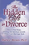 The Hidden Gift in Divorce, Mark C. Brown, 0974064408
