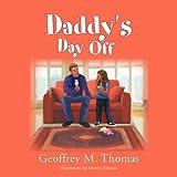 Daddy's Day Off, Geoffrey M. Thomas, 1469184869