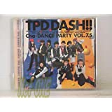 TPD DASH!! - DASH!! 〜 Cha-DANCE PARTY Vol.7.5