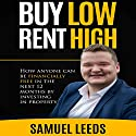 Buy Low Rent High: How Anyone Can Be Financially Free in the Next 12 Months by Investing in Property Hörbuch von Samuel Leeds Gesprochen von: Samuel Leeds