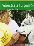 Adiestra a tu perro en positivo (+DVD) (Animales De Compañia)