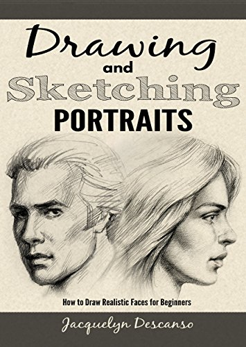 Pdf eBooks Drawing and Sketching Portraits: How to Draw Realistic Faces for Beginners