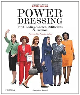 Power Dressing: First Ladies, Women Politicians and Fashion: Robb Young: 9781858945156: Amazon