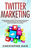 Twitter Marketing: Proven Business Strategy with a Simple Social Media to Earn Passive Income. Step by Step Guide to Reach Thousands of Followers ( become an expert influencer, building your brand )