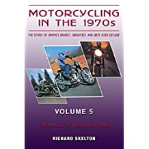 Motorcycling in the 1970s The story of biking's biggest, brightest and best ever decade Volume 5:: The Magic of Motorcycling