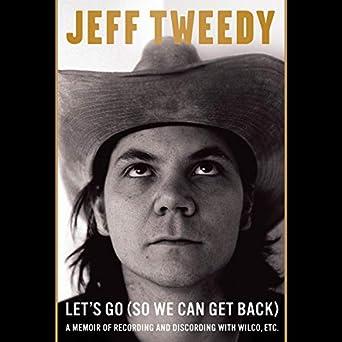 A Memoir of Recording and Discording with Wilco, Etc. - Jeff Tweedy
