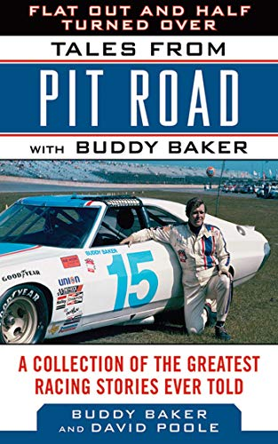 Flat Out and Half Turned Over: Tales from Pit Road with Buddy Baker (Tales from the Team) (Bill France Sr)