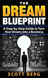 Business and Money: The Dream Blueprint, A Step-by-Step Guide to Turn Your Dream into a Business (Money, Business, Small Business, Dreams, Income, Step by Step)