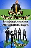 Beyond Good Enough, Fred Moore, 149282187X