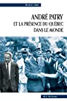 Andre Patry et la Presence du Quebec Dans le Monde par Aird