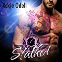 Stalked: Black Riders Motorcycle Club Series, Book 1 Audiobook by Roxie Odell Narrated by  La Petite Mort, Ruby Rivers