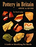 Pottery in Britain 4000BC to AD1900: A Guide to Identifying Potsherds
