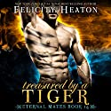 Treasured by a Tiger: Eternal Mates Paranormal Romance Series, Book 14 Audiobook by Felicity Heaton Narrated by Eric G. Dove