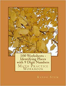 Book 100 Worksheets - Identifying Places with 9 Digit Numbers: Math Practice Workbook: Volume 8 (100 Days Math Identify Place Series)