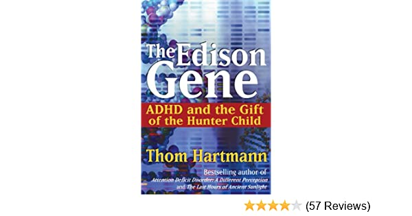 The Edison Gene Adhd And The Gift Of The Hunter Child Kindle