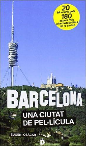 Barcelona. Una Ciutat De Pel·lícula GUIAS DE BARCELONA ...