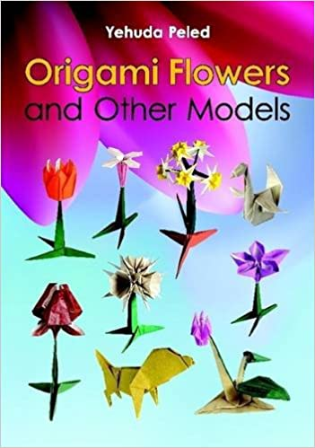Origami Flowers And Other Models Yehuda Peled 9781312820708